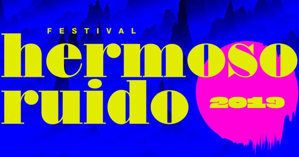 Vuelve el Festival Hermoso Ruido del 26 al 28 de septiembre  ¡Conoce el cartel y programación!