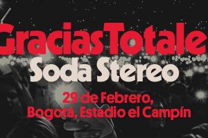 ¡Gracias Totales! Soda Stereo en Bogotá el 29 de febrero