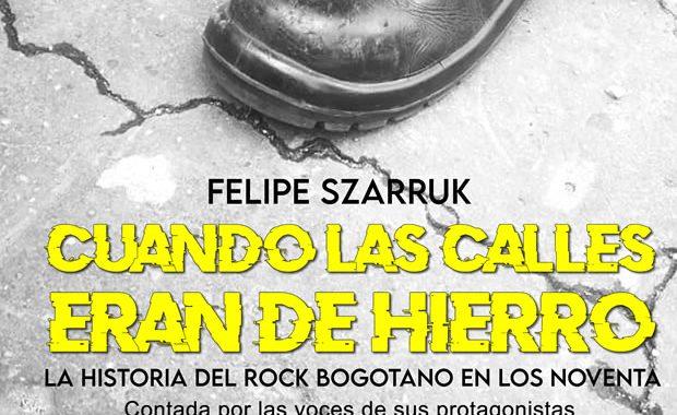 """""""Cuando las Calles eran de Hierro"""" el libro que cuenta la historia del rock bogotano"""